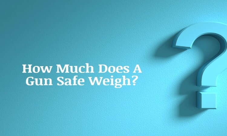 How Much Does A Gun Safe Weigh: A Buyer's Guide