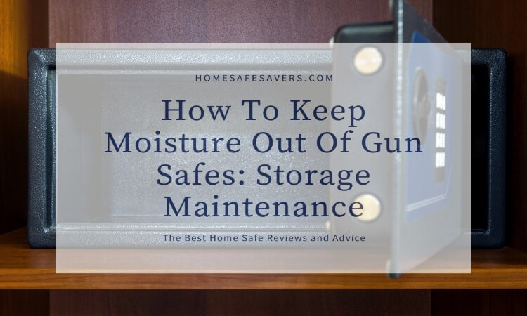 How To Keep Moisture Out Of Gun Safes: Storage Maintenance