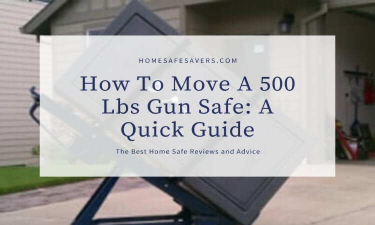 How To Move A 500 Lbs Gun Safe: A Quick Guide