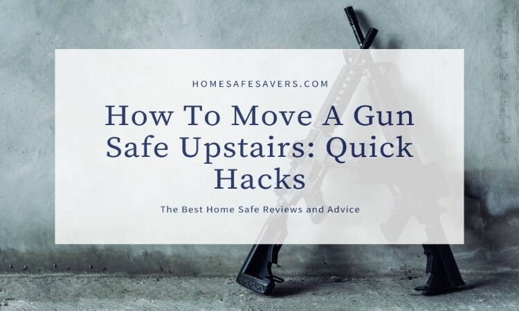 How To Move A Gun Safe Upstairs: Quick Hacks